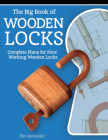 The Big Book of Wooden Locks: Complete Plans for Nine Working Wooden Locks Cover Image