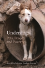 Underdogs: Pets, People, and Poverty (Animal Voices / Animal Worlds) Cover Image