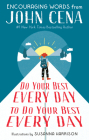 Do Your Best Every Day to Do Your Best Every Day: Encouraging Words from John Cena Cover Image