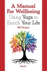 A Manual For Wellbeing: Using Yoga to Enrich Your Life Cover Image