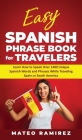 Easy Spanish Phrase Book for Travelers: Learn How to Speak Over 1400 Unique Spanish Words and Phrases While Traveling Spain and South America Cover Image