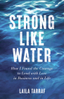 Strong Like Water: How I Found the Courage to Lead with Love in Business and in Life Cover Image