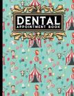 Dental Appointment Book: 7 Columns Appointment Diary, Appointment Scheduler Book, Daily Appointments, Cute Circus Cover Cover Image