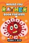 Would You Rather Book For Kids: A Hilarious and Interactive Question Game Book For Kids Cover Image
