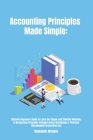Accounting Principles Made Simple: Ultimate Beginners Guide to Learn the Simple and Effective Methods of Accounting Principles includes Bonus Quickboo Cover Image