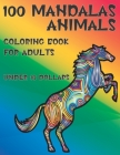 Coloring Book for Adults 100 Mandalas Animals - Under 10 Dollars Cover Image