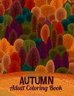 Autumn Adult Coloring Book: Creative 30 Anti Stress Relaxation Designs contains Turkeys, Cornucopias, Autumn Leaves, Harvest, and More ! Cover Image