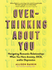Overthinking About You: Navigating Romantic Relationships When You Have Anxiety, OCD, and/or Depression Cover Image
