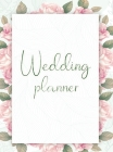 Wedding Planner: Your Wedding Organizer, Wedding Planning Notebook For Complete Wedding With Checklist, Journal, Note and Ideas Cover Image