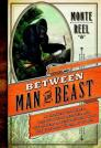 Between Man and Beast: An Unlikely Explorer, the Evolution Debates, and the African Adventure That Took the Victorian World by Storm Cover Image