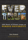 Ever True: 150 Years of Giant Leaps at Purdue University (Founders) Cover Image