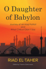 O Daughter of Babylon: Journey of an Iraqi Patriot and What Chilcot Didn't Say Cover Image