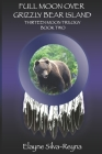 Full Moon Over Grizzly Bear Island: Thirteen Moon Trilogy Book Two Cover Image