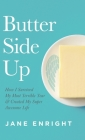 Butter Side Up: How I Survived My Most Terrible Year and Created My Super Awesome Life Cover Image