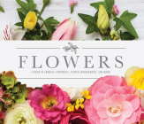 Flowers: A Guide to Annuals, Perennials, Flower Arrangements, and More! Cover Image