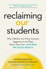 Reclaiming Our Students: Why Children Are More Anxious, Aggressive, and Shut Down Than Ever--And What We Can Do about It Cover Image