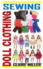 Sewing Doll Clothing: Everything You Need To Know About Sewing Doll Clothing Cover Image