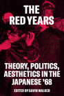 The Red Years: Theory, Politics, and Aesthetics in the Japanese '68 Cover Image