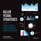 Killer Visual Strategies: Engage Any Audience, Improve Comprehension, and Get Amazing Results Using Visual Communication Cover Image