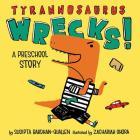 Tyrannosaurus Wrecks!: A Preschool Story Cover Image