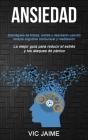 Ansiedad: Deshágase de fobias, estrés y depresión usando terapia cognitiva conductual y meditación (La mejor guía para reducir e Cover Image