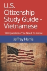 U.S. Citizenship Study Guide - Vietnamese: 100 Questions You Need To Know Cover Image