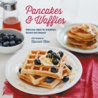 Pancakes and Waffles: Delicious Ideas For Breakfast, brunch and beyond Cover Image