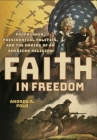 Faith in Freedom: Propaganda, Presidential Politics, and the Making of an American Religion Cover Image