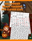 Halloween Brain Teasers For Clever Kids: Halloween Cryptogram, Word Search & Scramble, Hangman, Tic Tac Toe, Maze Puzzles, Mind & Logic Games With Pic Cover Image