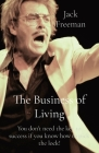 The Business of Living: You don't need the key to success if you know how to pick the lock! Cover Image