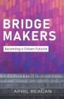 Bridge Makers: Becoming a Citizen Futurist Cover Image