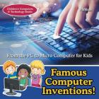 Famous Computer Inventions! from the PC to Micro Computer for Kids - Children's Computers & Technology Books Cover Image