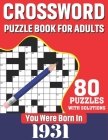 You Were Born In 1931: Crossword Puzzle Book For Adults: 80 Large Print Unique Crossword Logic And Challenging Brain Game Puzzles Book With S Cover Image