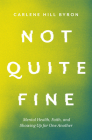 Not Quite Fine: Mental Health, Faith, and Showing Up for One Another Cover Image