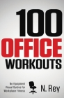 100 Office Workouts: No Equipment, No-Sweat, Fitness Mini-Routines You Can Do At Work. Cover Image