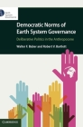 Democratic Norms of Earth System Governance: Deliberative Politics in the Anthropocene Cover Image