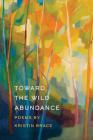 Toward the Wild Abundance (Wheelbarrow Books) Cover Image