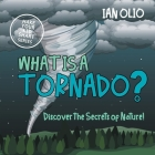 What Is A Tornado? Discover The Secrets Of Nature! MAKE YOUR KID SMART SERIES.: Book For Kids Ages 3-8 Cover Image