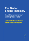 The Global Shelter Imaginary: Ikea Humanitarianism and Rightless Relief (Forerunners: Ideas First) Cover Image