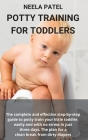 Potty Training for Toddlers: The Complete and Effective Step-By-Step Guide to Potty Train Your Little Toddler, Easily and with No Stress in Just Th Cover Image
