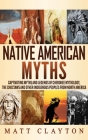 Native American Myths: Captivating Myths and Legends of Cherokee Mythology, the Choctaws and Other Indigenous Peoples from North America Cover Image
