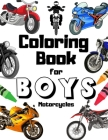 Coloring Book For Boys Motorcycles: Perfect Gift For Kids Aged 6-12 Who Loves Cool Motorbikes Cover Image