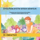 Emilia Rose and the rainbow adventure: The adventures of Emilia Rose and the LiaBots. Stories for children based on the Tao. Cover Image