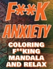 F**k Anxiety - Coloring Mandala to Relax - Coloring Book for Adults: Press The Relax Button In Your Brain - Colouring Book For Stressed Adults Or Stre Cover Image