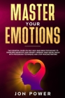 Master Your Emotions: The Essential Guide on Self Help and Dark Psychology to Overcome Negativity and Anxiety. Improve Your Social Skills wi Cover Image