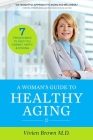 A Woman's Guide To Healthy Aging: 7 Proven Ways to Keep You Vibrant, Happy & Strong Cover Image
