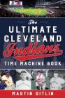 Ultimate Cleveland Indians Time Machine Book Cover Image