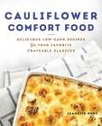 Cauliflower Comfort Food: Delicious Low-Carb Recipes for Your Favorite Craveable Classics  Cover Image