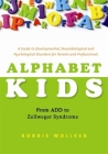 Alphabet Kids: From ADD to Zellweger Syndrome: A Guide to Developmental, Neurobiological and Psychological Disorders for Parents and Professionals Cover Image