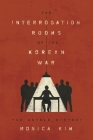 The Interrogation Rooms of the Korean War: The Untold History Cover Image